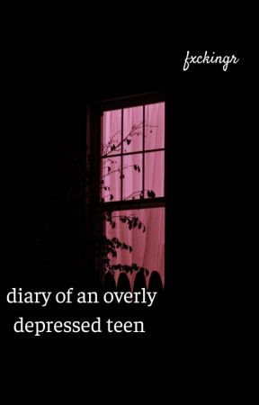 diary of an overly depressed teen by fxckingr