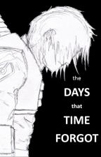 The Days Time Forgot by Samfish1777