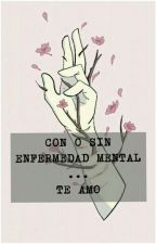 💗🌸Con O Sin Enfermedad Mental....TE AMO🌸💗 (CoMpAs) by SharonGeraldineBueno