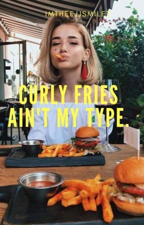Curly Fries ain't my type. by imtheejjsmilez
