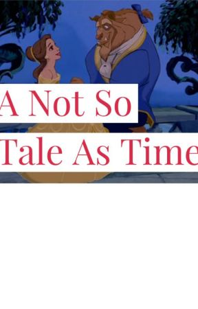 A Not So Tale As Time by gothgirlforever