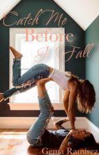 Catch Me Before I Fall  by Gema15writes