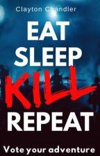 Eat, Sleep, Kill, Repeat by Dark_Writes