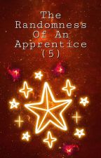 The Randomness Of An Apprentice (5) by Last_Apprentice
