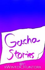 Gacha stories by xWinter_Hunterx