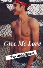 Give Me Love |Cameron Dallas y tu| TERMINADA by Mari_Alvarezz