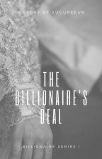 The Billionaire's Deal (Billionaire Series #1) UNEDITED by Augureeun