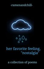 "her favorite feeling, ""nostalgia"" 