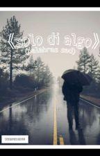 Solo Di Algo (Palabras Sad) by 10swagsuga04