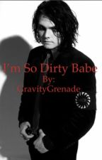 I'm so dirty babe by GravityGrenade