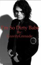 I'm so dirty babe by GravityGrenade