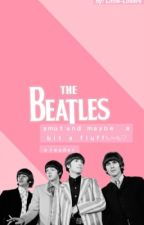 The Beatles Smuts and maybe Fluffs úωù (xreader) by Little-Losers