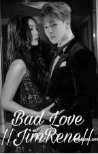 Bad Love||JimRene FF||[Coming Soon]Book Two Of Girlfriend Or bestfriend by ParkJimin629