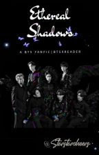 Ethereal Shadows (Bts x reader) by Starstarcheers