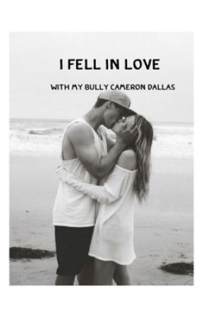 I fell in love with my bully Cameron Dallas by MrsMaloley_Dallas