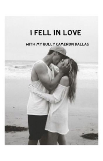 I fell in love with my bully Cameron Dallas