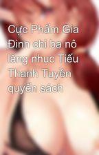 Cực Phẩm Gia Đinh chi ba nô lăng nhục Tiếu Thanh Tuyền quyển sách by pepega69