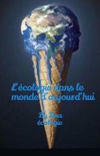 L'écologie dans le monde d'aujourd'hui  by Zina_ecologie