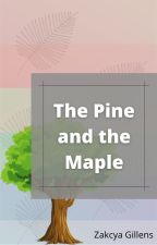 The Pine and the Maple by Zakcya_Gillens