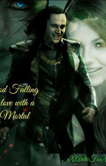 God falling in love with a Mortal?(Avengers/Loki Fanfic