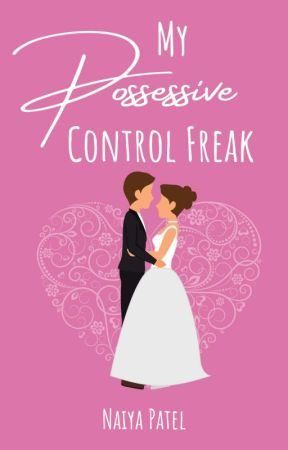 My possessive Control Freak - CHAPTER 45 AND 38 by _hope26