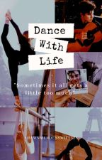 Dance With Life (Completed)  by shawnmendesswife578
