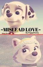 MISLEAD LOVE -a paw patrol fanfiction- ISSUE THREE by PuppyPaws3