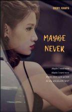 Maybe Never.... by sherrryl