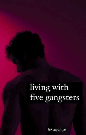 Living With Five Gangsters - Completed (Editing)