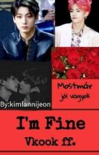 I'm Fine / Vkook (+18) ~Befejezett  by kimfannijeon