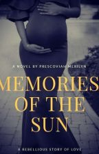Memories Of The Sun [Complete ] by LoveMerilyn