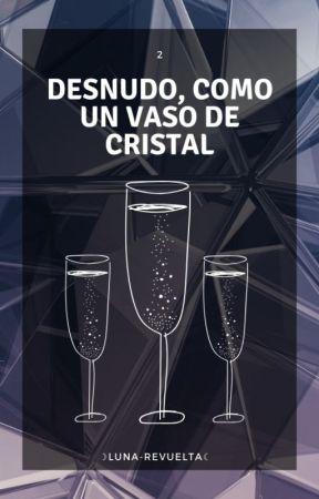 DESNUDO, COMO UN VASO DE CRISTAL by LunaRxReaperD