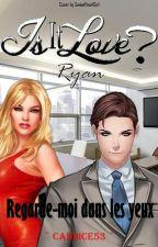 Ryan (Is It Love): Regarde moi dans les yeux by Candice53