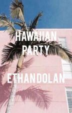 Hawaiian party | Ethan Dolan  by DolanExtra