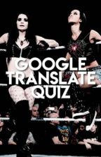 Google Translate Quiz by RampaigerQueen