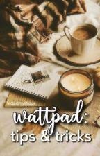 Wattpad Tips & Tricks   Advice, Prompts, and More!  by fadedmystique