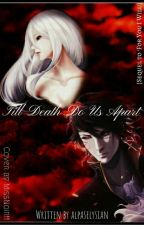 Till Death Do Us Part (Sequel of For You I Will)  by alpaselysian