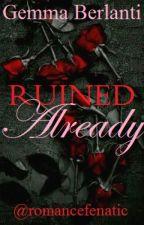 RUINED ALREADY by romancefenatic