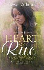 The Heart of Rue - A Modern-Day Story of the Book of Ruth by jewela