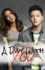 A Day With You. [ KathNiel OS | Edited ] ❤ by dearheart26