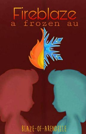 Fireblaze. -A Frozen AU- [RE-WRITTEN] by Blaze-Of-Arendelle