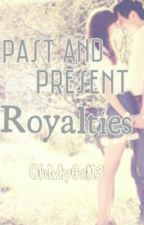 Past and Present Royalties by AuthoorInDisguisee