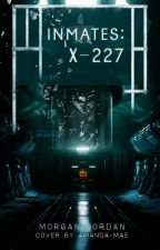 Inmates: X-227 by OfficialUSMWriter