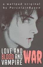 Love and Blood and Vampire War by PorcelainRaven