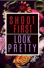 Shoot First, Look Pretty by _huckleberry