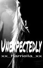 Unexpectedly (A Harry Styles Fanfiction) [Slow Updates] by xx_harriella_xx