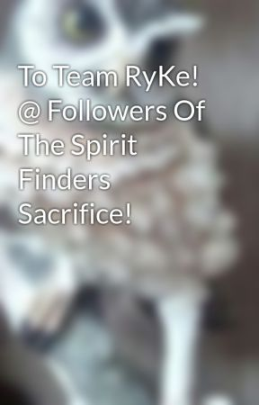 To Team RyKe! @ Followers Of The Spirit Finders Sacrifice! by KaySetonks