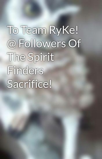 To Team RyKe! @ Followers Of The Spirit Finders Sacrifice!