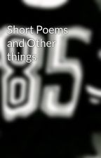 Short Poems and Other things by Dip076