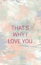 Thats Why I Love You by elysalufti